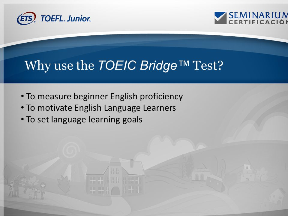 Why use the TOEIC Bridge Test.