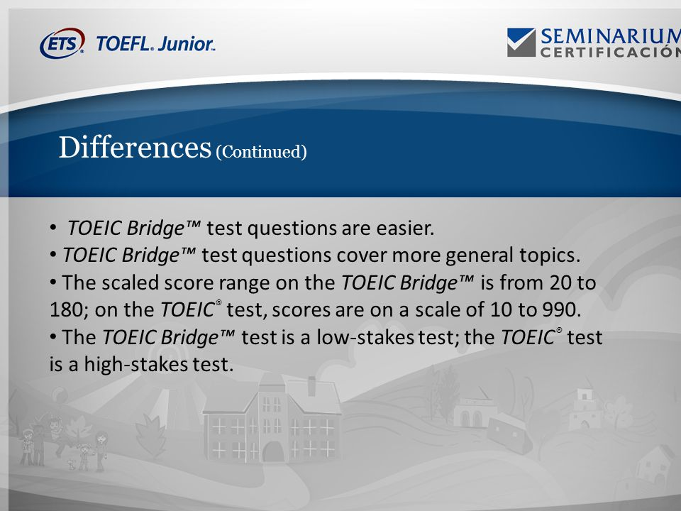 Differences (Continued) TOEIC Bridge test questions are easier.
