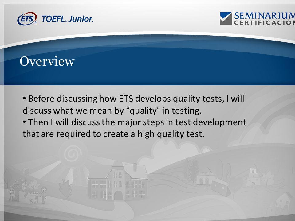 Overview Before discussing how ETS develops quality tests, I will discuss what we mean by quality in testing.