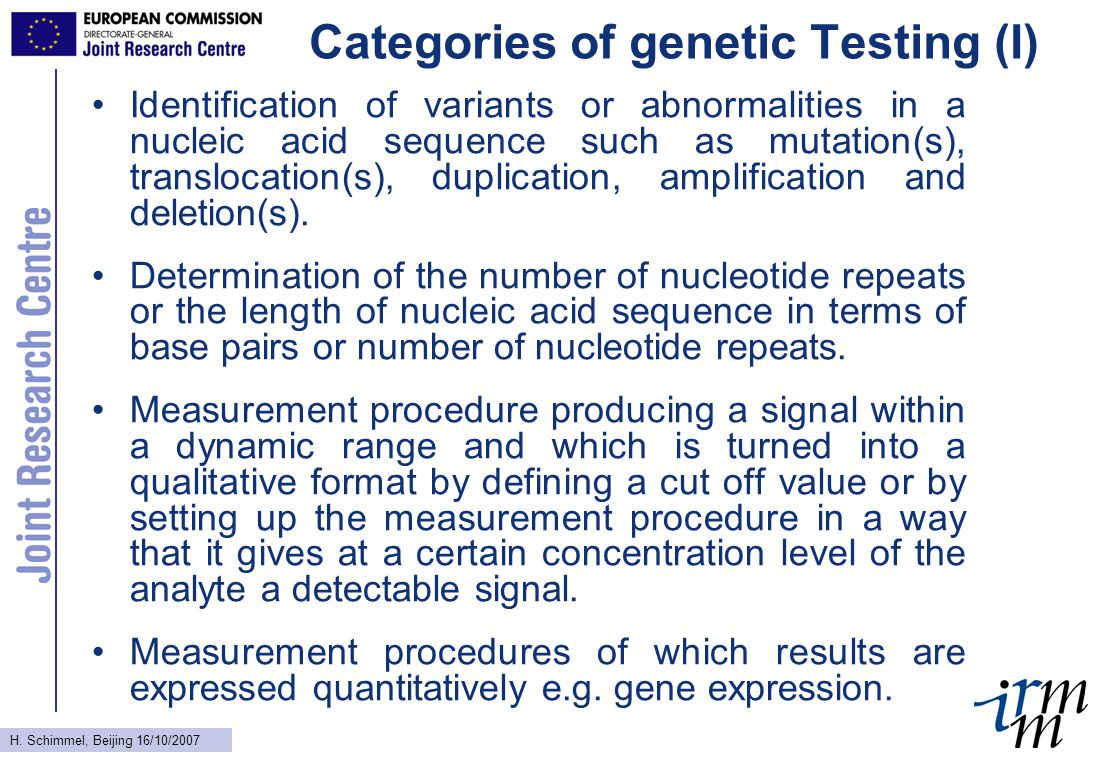 H. Schimmel, Beijing 16/10/2007 Categories of genetic Testing (I) Identification of variants or abnormalities in a nucleic acid sequence such as mutat