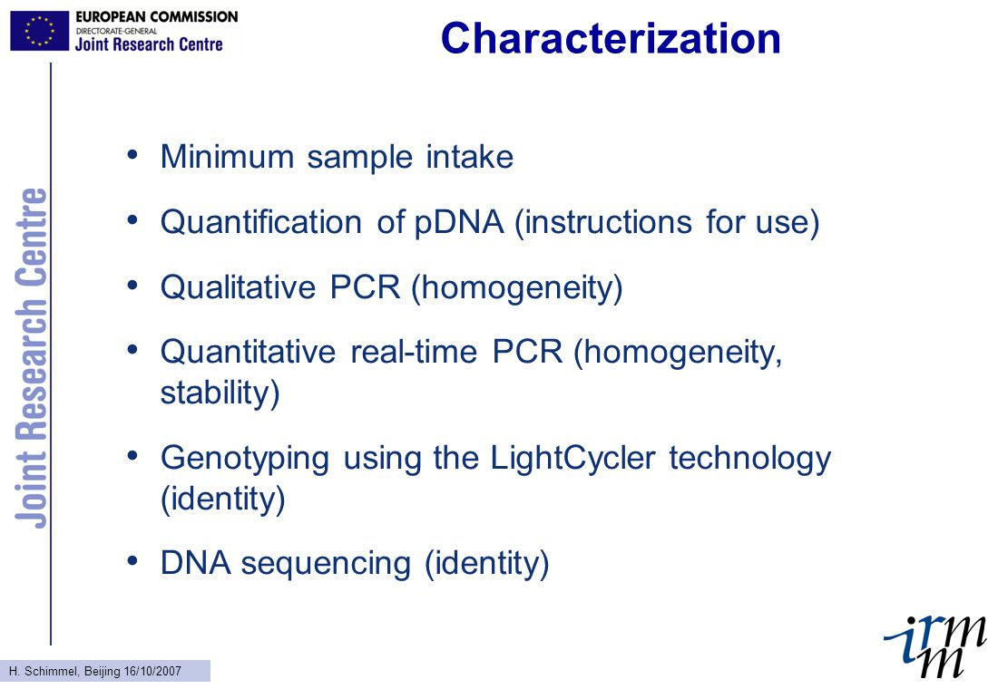 H. Schimmel, Beijing 16/10/2007 Characterization Minimum sample intake Quantification of pDNA (instructions for use) Qualitative PCR (homogeneity) Qua
