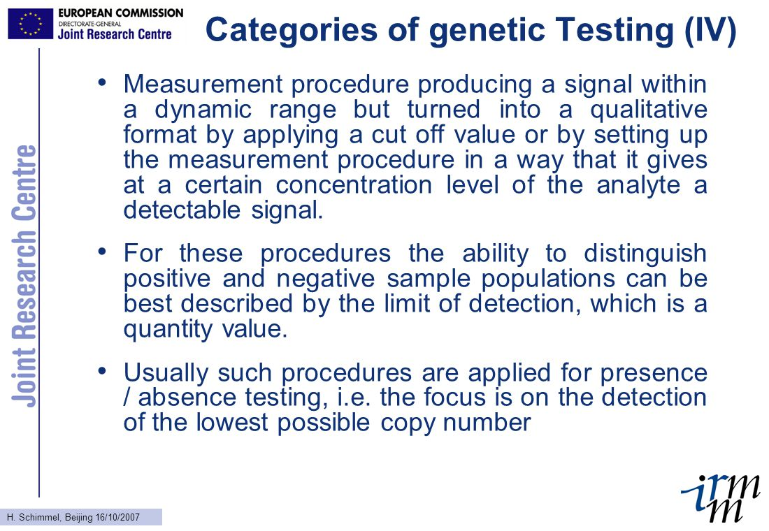 H. Schimmel, Beijing 16/10/2007 Categories of genetic Testing (IV) Measurement procedure producing a signal within a dynamic range but turned into a q