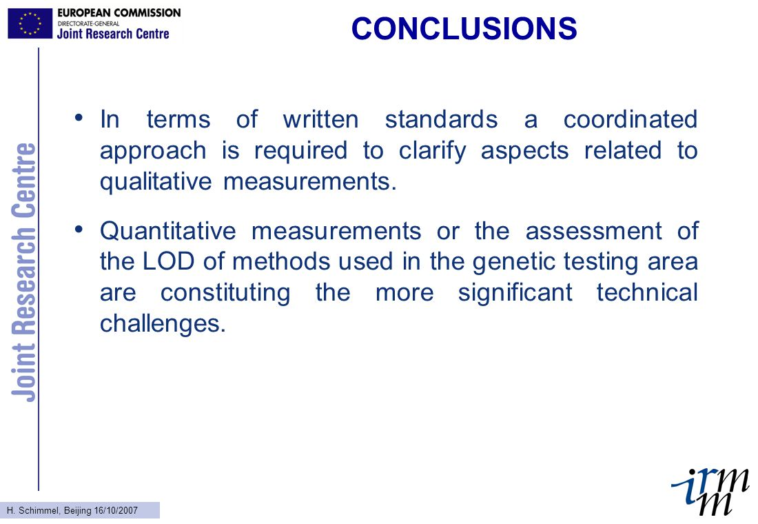 H. Schimmel, Beijing 16/10/2007 CONCLUSIONS In terms of written standards a coordinated approach is required to clarify aspects related to qualitative
