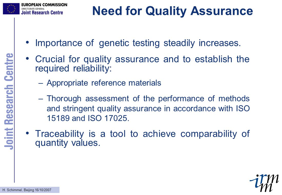H. Schimmel, Beijing 16/10/2007 Need for Quality Assurance Importance of genetic testing steadily increases. Crucial for quality assurance and to esta