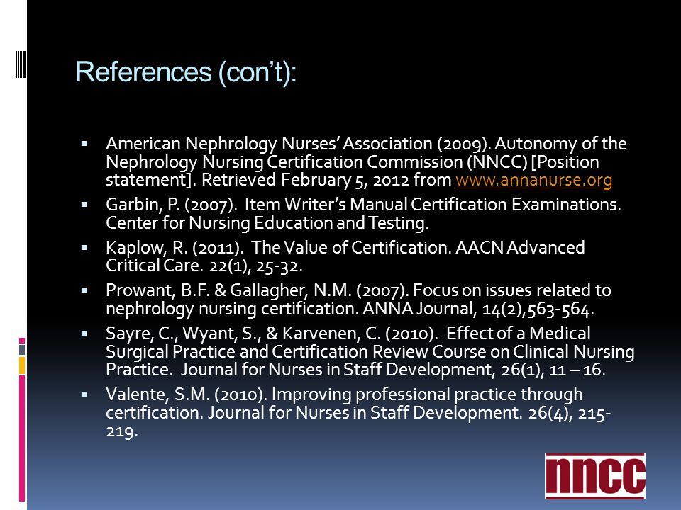 References (cont): American Nephrology Nurses Association (2009). Autonomy of the Nephrology Nursing Certification Commission (NNCC) [Position stateme