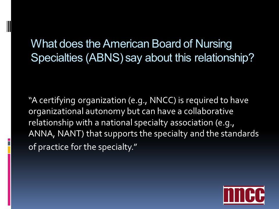 What does the American Board of Nursing Specialties (ABNS) say about this relationship? A certifying organization (e.g., NNCC) is required to have org