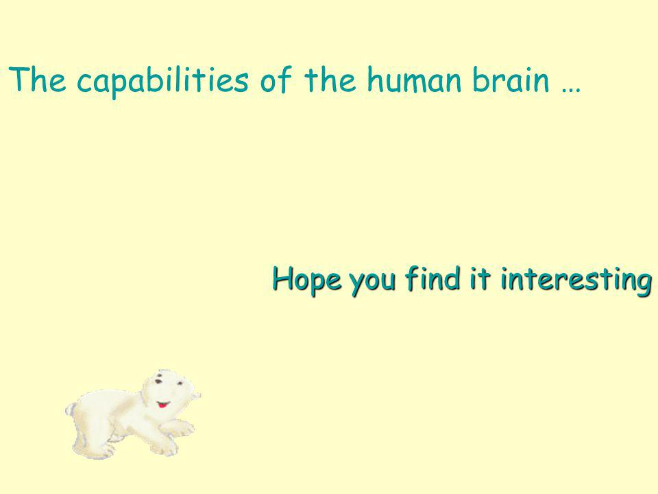 The capabilities of the human brain … Hope you find it interesting