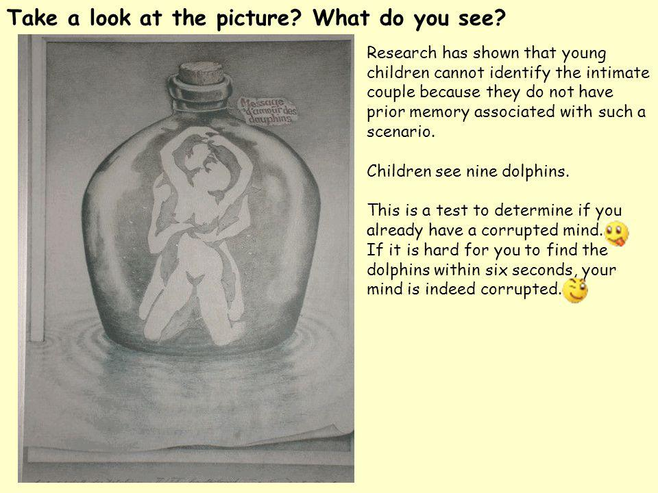 Take a look at the picture? What do you see? Research has shown that young children cannot identify the intimate couple because they do not have prior