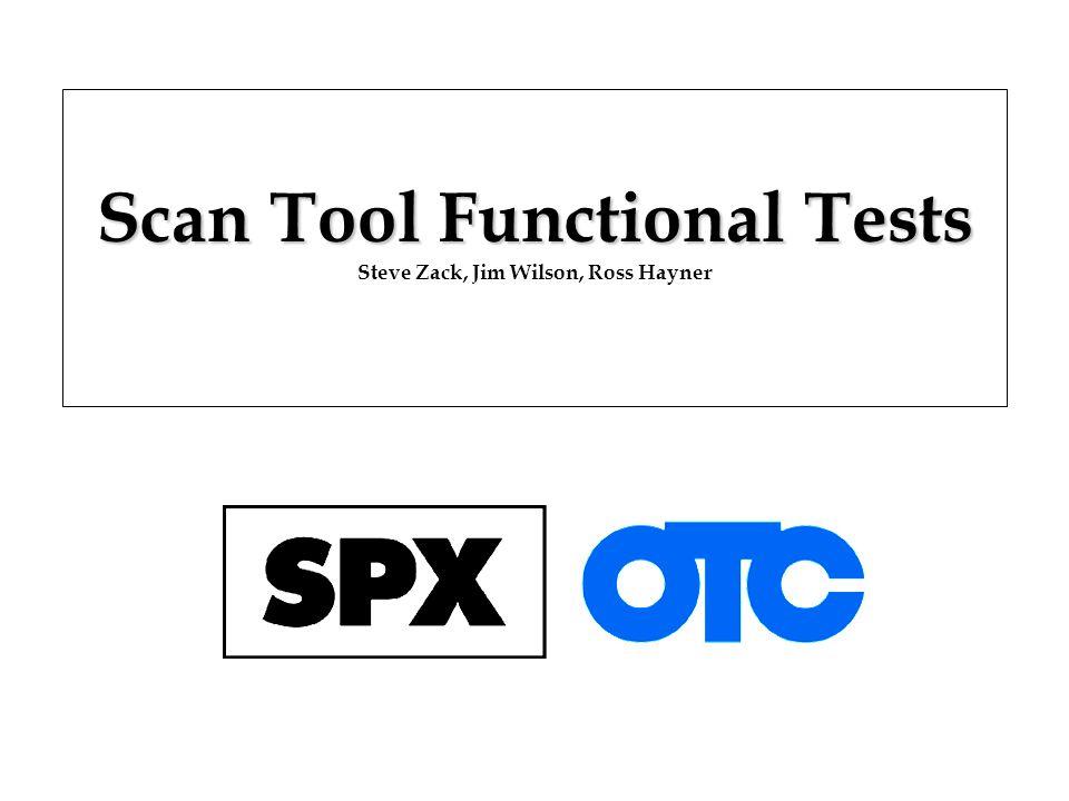 Scan Tool Functional Tests Scan Tool Functional Tests Steve Zack, Jim Wilson, Ross Hayner
