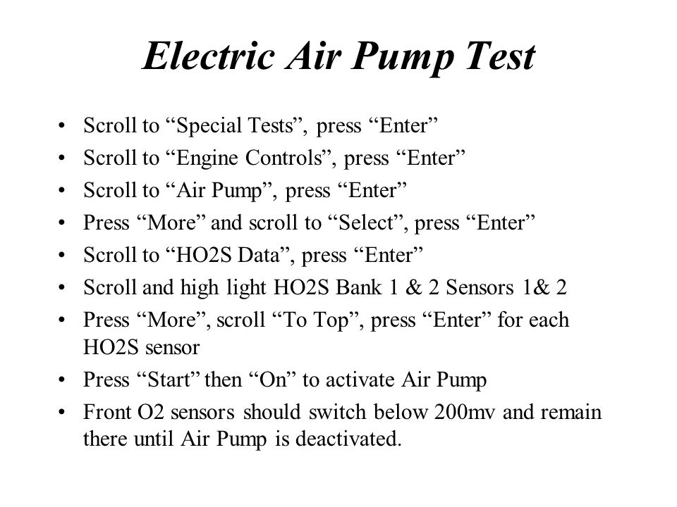 Electric Air Pump Test Scroll to Special Tests, press Enter Scroll to Engine Controls, press Enter Scroll to Air Pump, press Enter Press More and scro