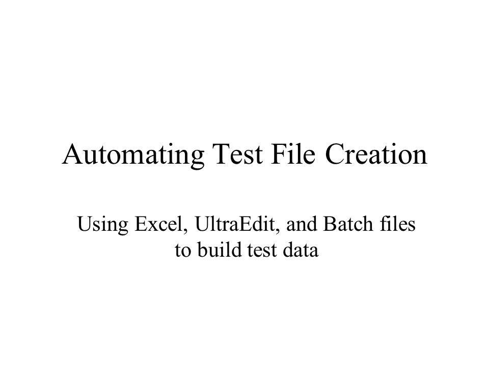 Automating Test File Creation Using Excel, UltraEdit, and Batch files to build test data