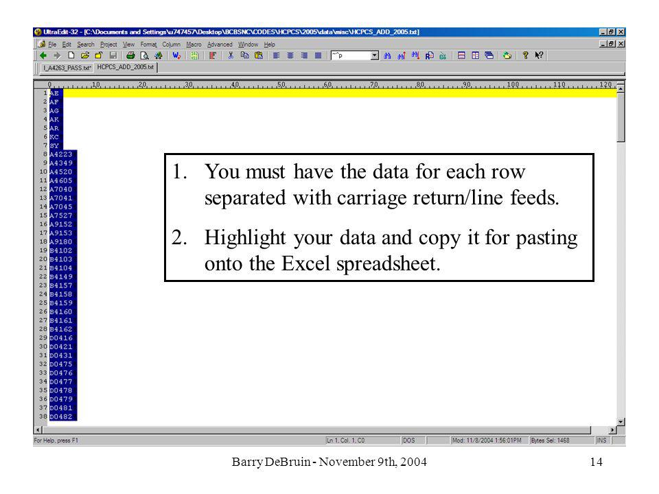 Barry DeBruin - November 9th, 200414 1.You must have the data for each row separated with carriage return/line feeds. 2.Highlight your data and copy i