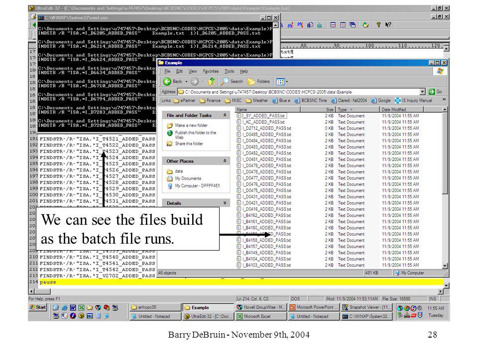 Barry DeBruin - November 9th, 200428 We can see the files build as the batch file runs.