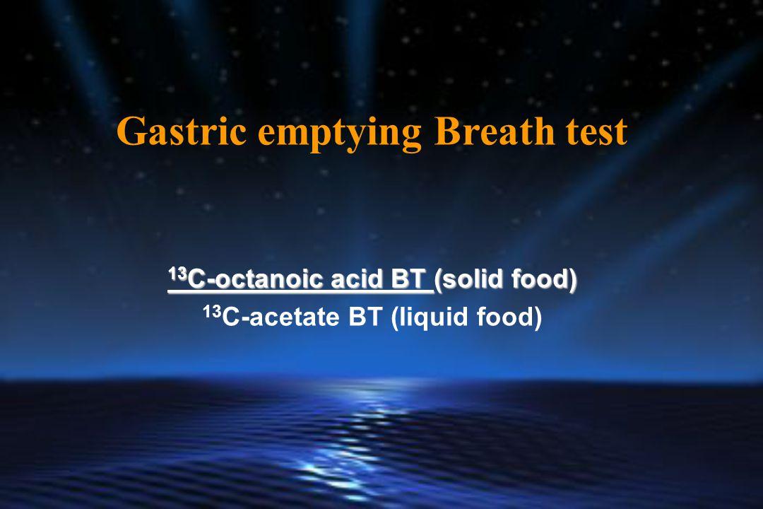 Gastric emptying Breath test 13 C-octanoic acid BT (solid food) 13 C-acetate BT (liquid food)