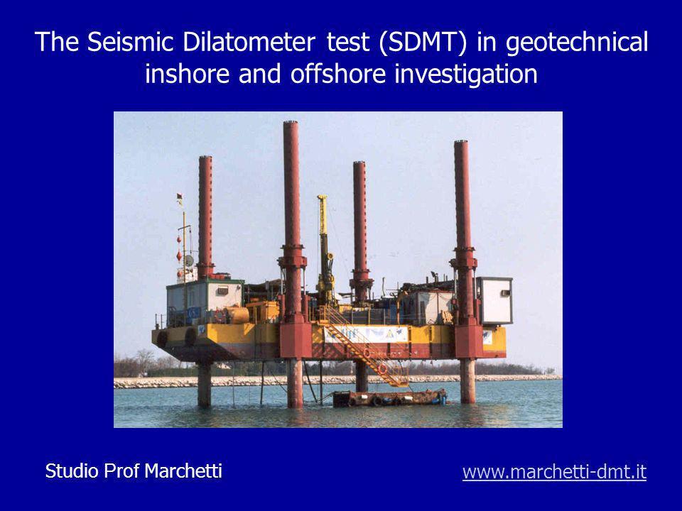 The Seismic Dilatometer test (SDMT) in geotechnical inshore and offshore investigation www.marchetti-dmt.itStudio Prof Marchetti