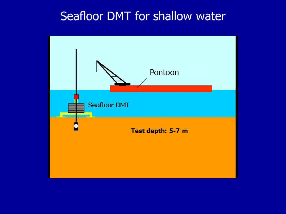 Seafloor DMT for shallow water Test depth: 5-7 m Pontoon