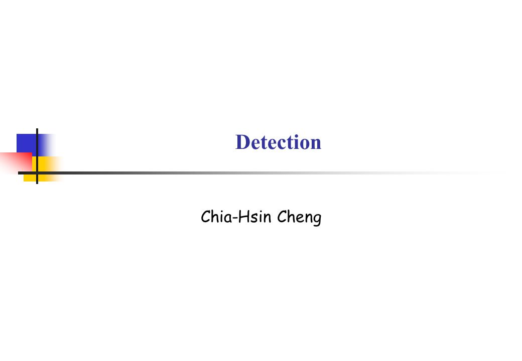 Detection Chia-Hsin Cheng