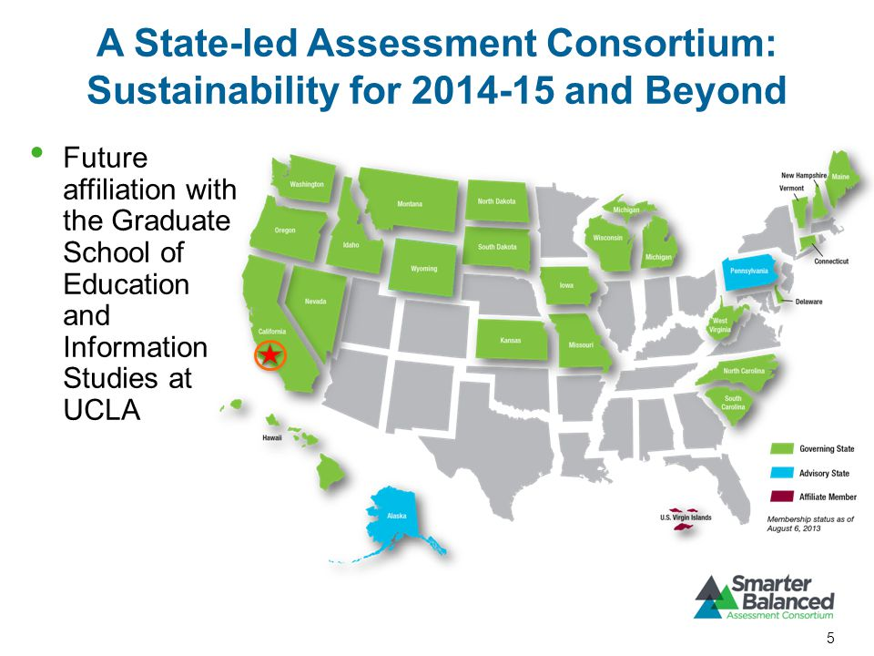 Future affiliation with the Graduate School of Education and Information Studies at UCLA A State-led Assessment Consortium: Sustainability for 2014-15 and Beyond 5