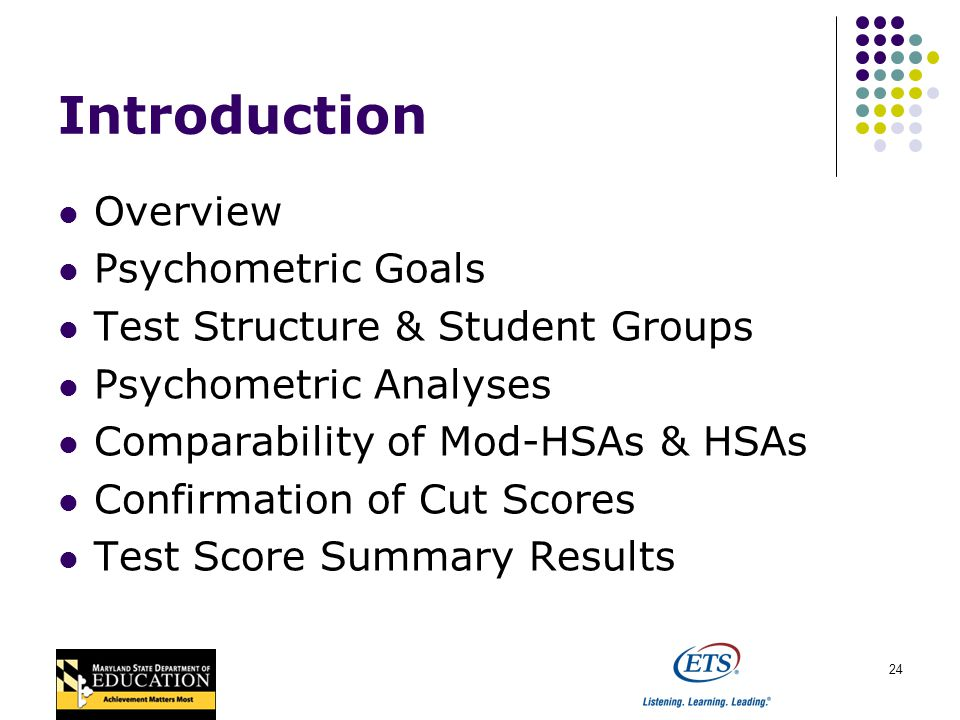 24 Introduction Overview Psychometric Goals Test Structure & Student Groups Psychometric Analyses Comparability of Mod-HSAs & HSAs Confirmation of Cut Scores Test Score Summary Results