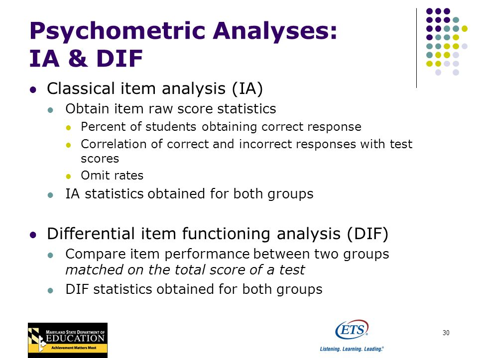 30 Psychometric Analyses: IA & DIF Classical item analysis (IA) Obtain item raw score statistics Percent of students obtaining correct response Correlation of correct and incorrect responses with test scores Omit rates IA statistics obtained for both groups Differential item functioning analysis (DIF) Compare item performance between two groups matched on the total score of a test DIF statistics obtained for both groups