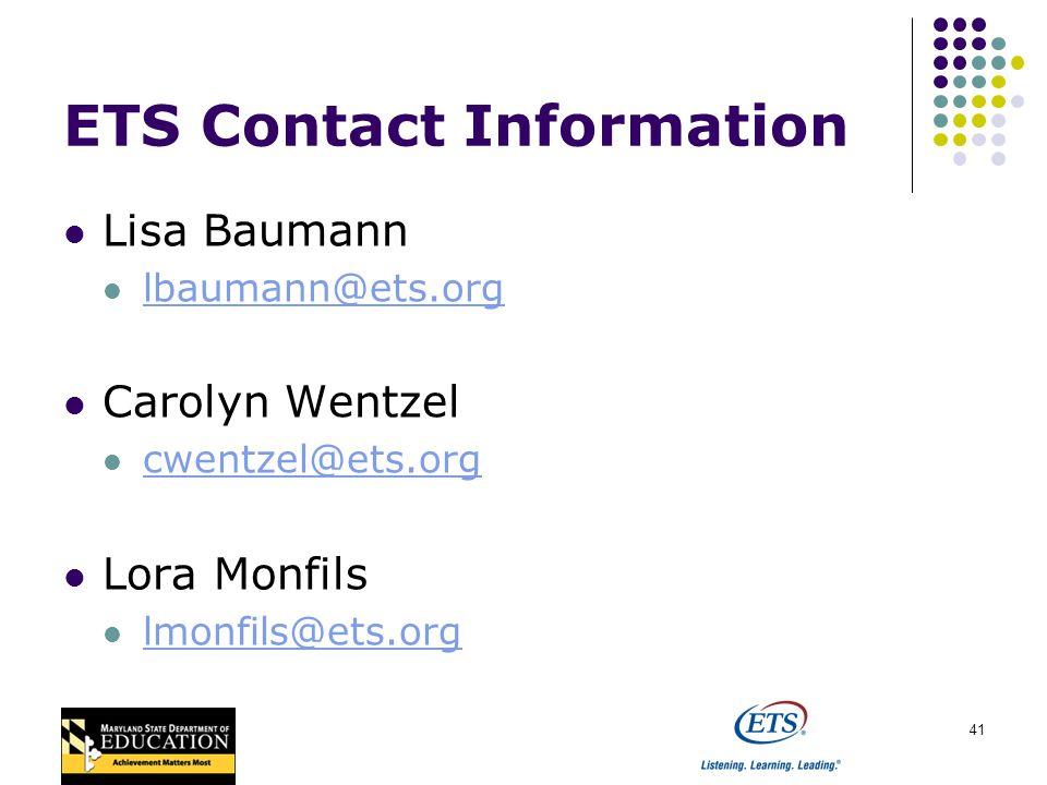 41 ETS Contact Information Lisa Baumann lbaumann@ets.org Carolyn Wentzel cwentzel@ets.org Lora Monfils lmonfils@ets.org