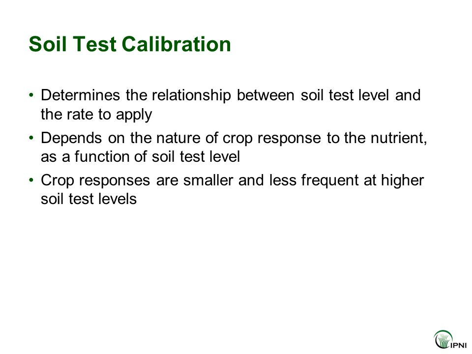 Soil Test Calibration Determines the relationship between soil test level and the rate to apply Depends on the nature of crop response to the nutrient