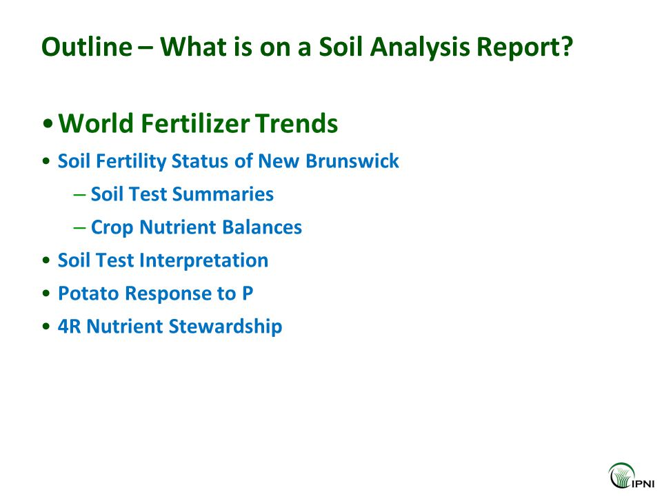 Outline – What is on a Soil Analysis Report? World Fertilizer Trends Soil Fertility Status of New Brunswick – Soil Test Summaries – Crop Nutrient Bala