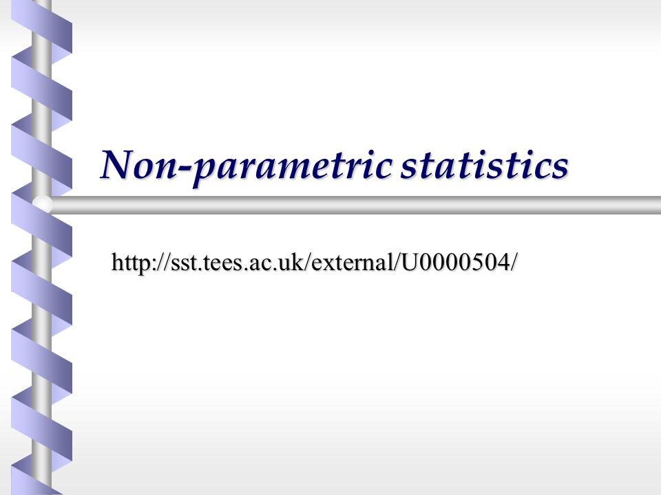 Non-parametric statistics http://sst.tees.ac.uk/external/U0000504/
