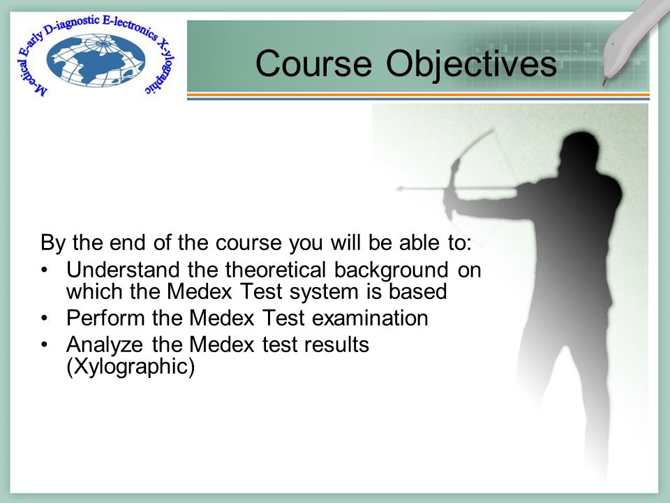 2 Course Objectives By the end of the course you will be able to: Understand the theoretical background on which the Medex Test system is based Perform the Medex Test examination Analyze the Medex test results (Xylographic)