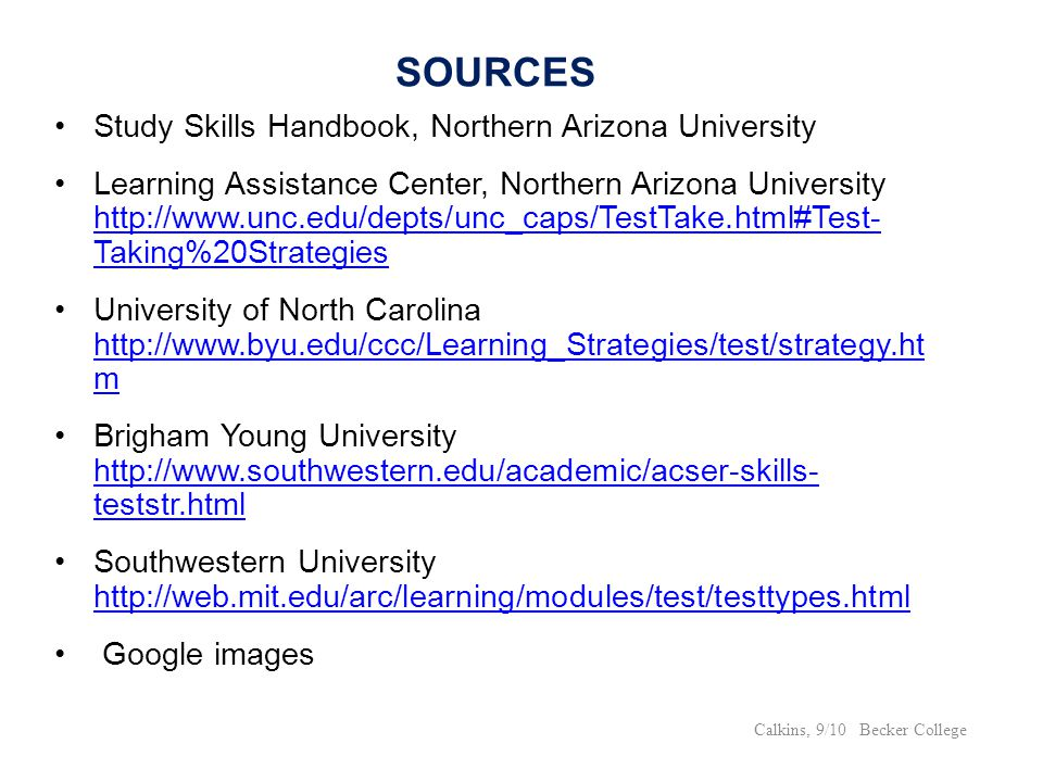 SOURCES Study Skills Handbook, Northern Arizona University Learning Assistance Center, Northern Arizona University http://www.unc.edu/depts/unc_caps/T