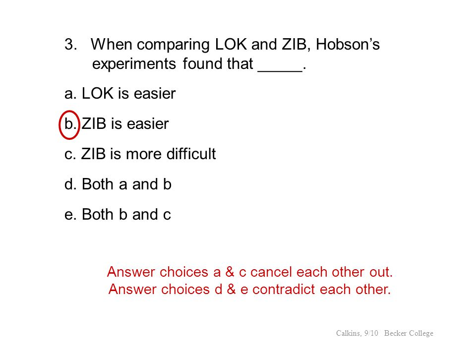 Answer choices a & c cancel each other out. Answer choices d & e contradict each other. 3. When comparing LOK and ZIB, Hobsons experiments found that