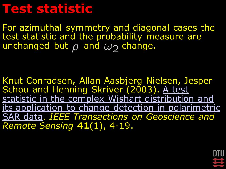 For azimuthal symmetry and diagonal cases the test statistic and the probability measure are unchanged but and change. Knut Conradsen, Allan Aasbjerg