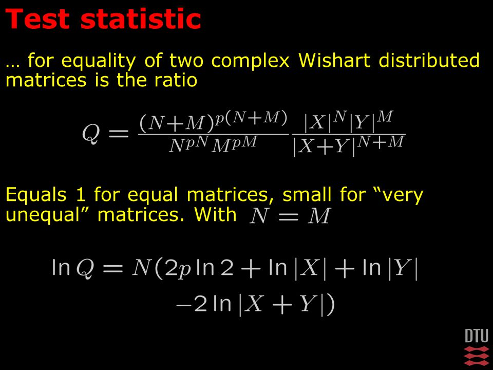 … for equality of two complex Wishart distributed matrices is the ratio Equals 1 for equal matrices, small for very unequal matrices.