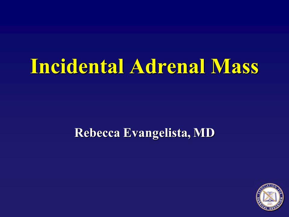 Incidental Adrenal Mass Rebecca Evangelista, MD