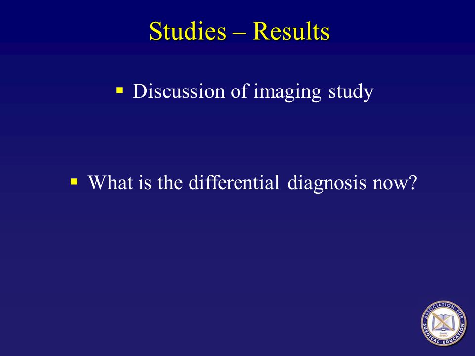 Studies – Results Discussion of imaging study What is the differential diagnosis now?