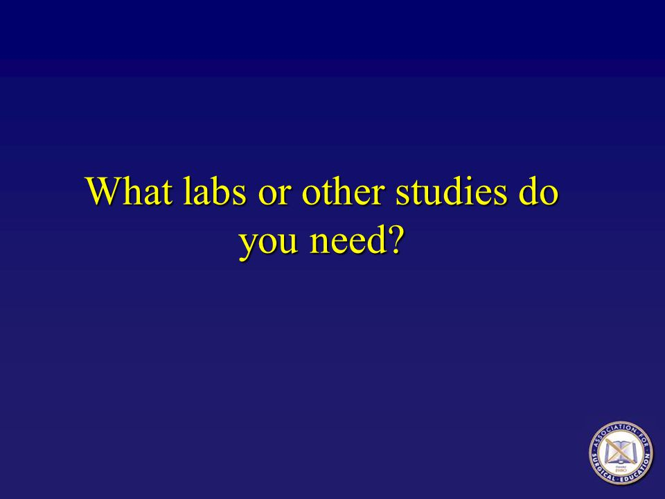 What labs or other studies do you need?
