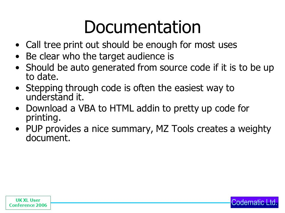 UK XL User Conference 2006 Documentation Call tree print out should be enough for most uses Be clear who the target audience is Should be auto generat