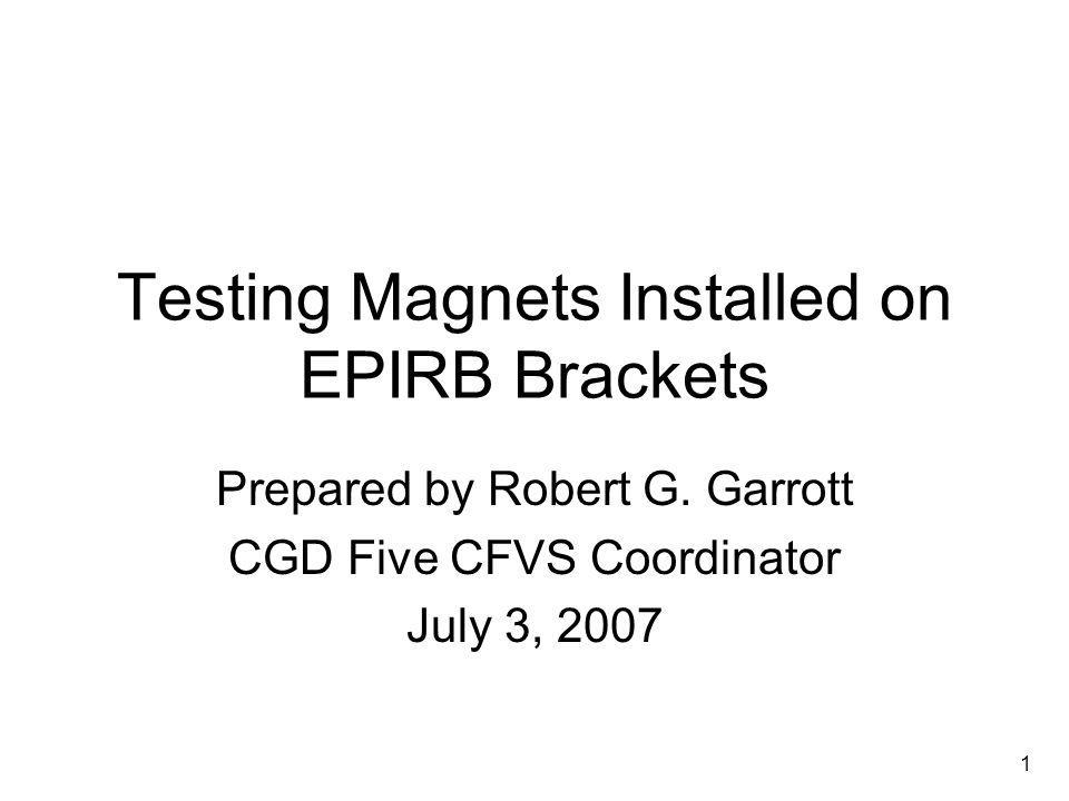 1 Testing Magnets Installed on EPIRB Brackets Prepared by Robert G.