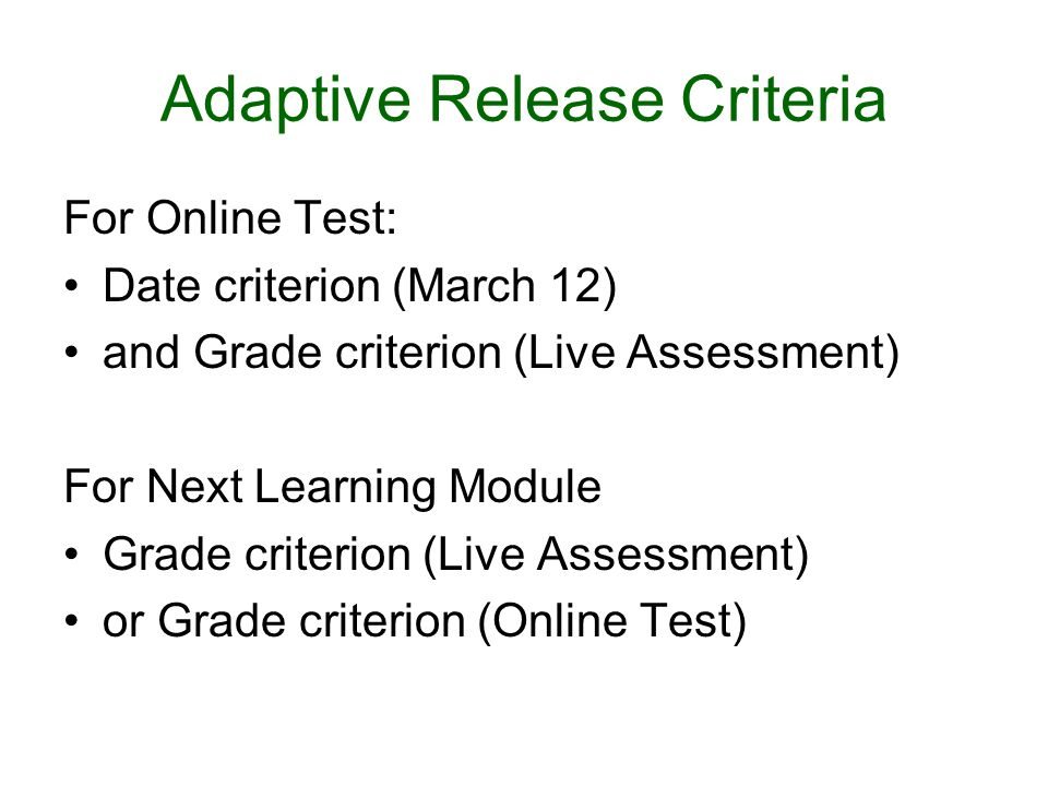 Adaptive Release Criteria For Online Test: Date criterion (March 12) and Grade criterion (Live Assessment) For Next Learning Module Grade criterion (Live Assessment) or Grade criterion (Online Test)