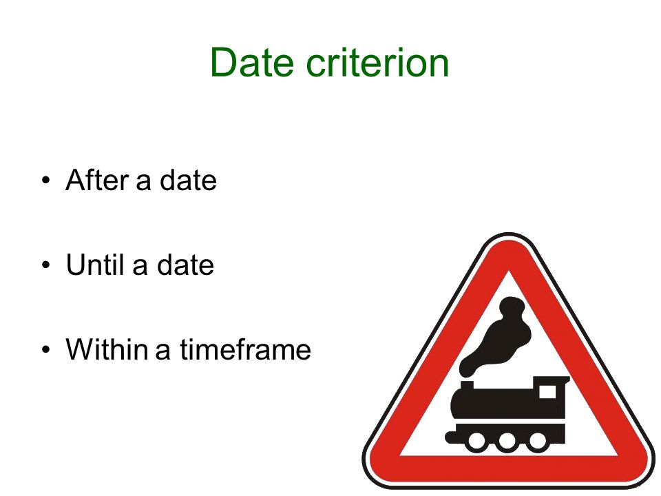 Date criterion After a date Until a date Within a timeframe