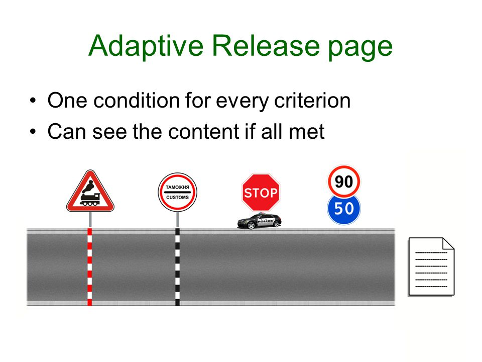 Adaptive Release page One condition for every criterion Can see the content if all met