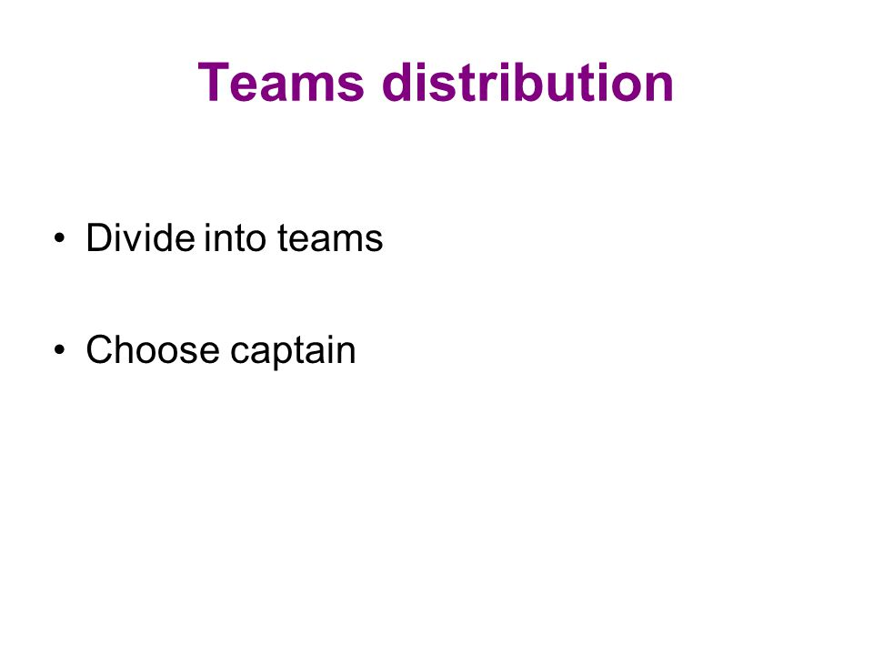 Teams distribution Divide into teams Choose captain