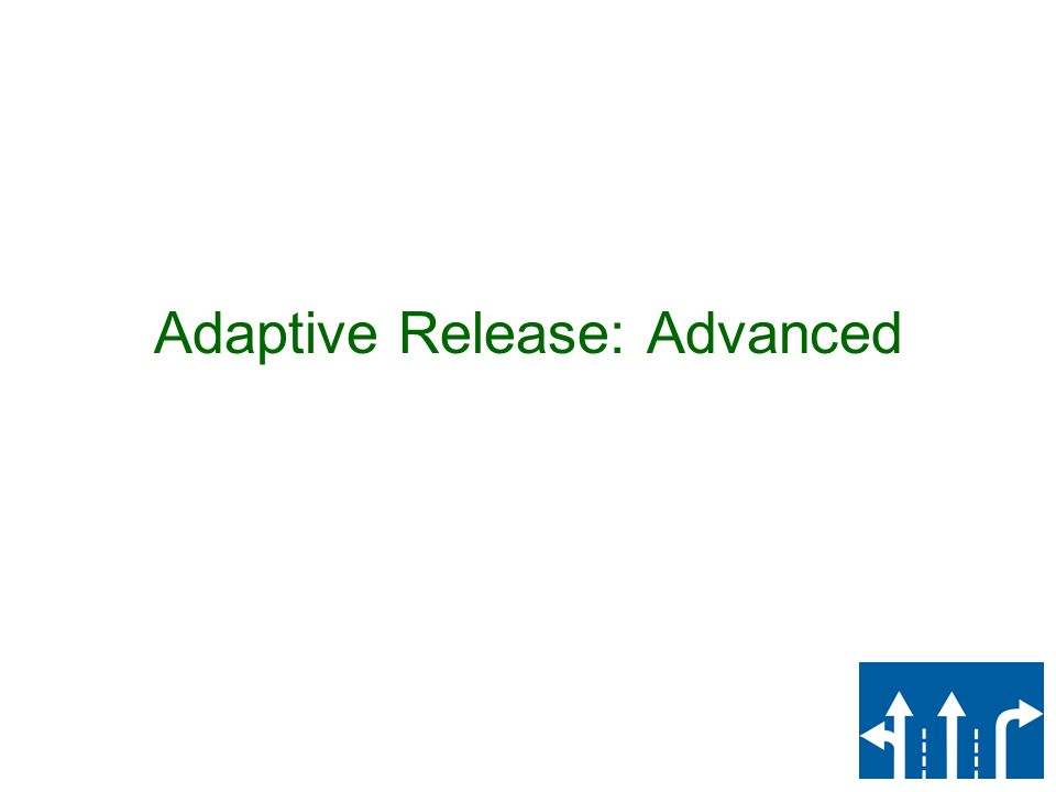 Adaptive Release: Advanced