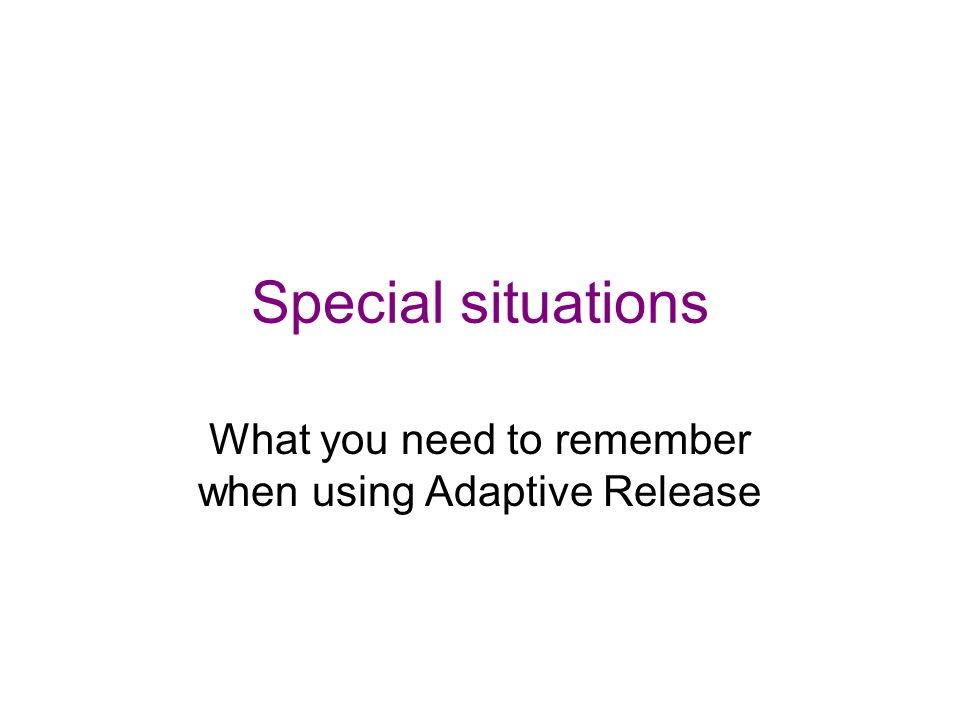 Special situations What you need to remember when using Adaptive Release