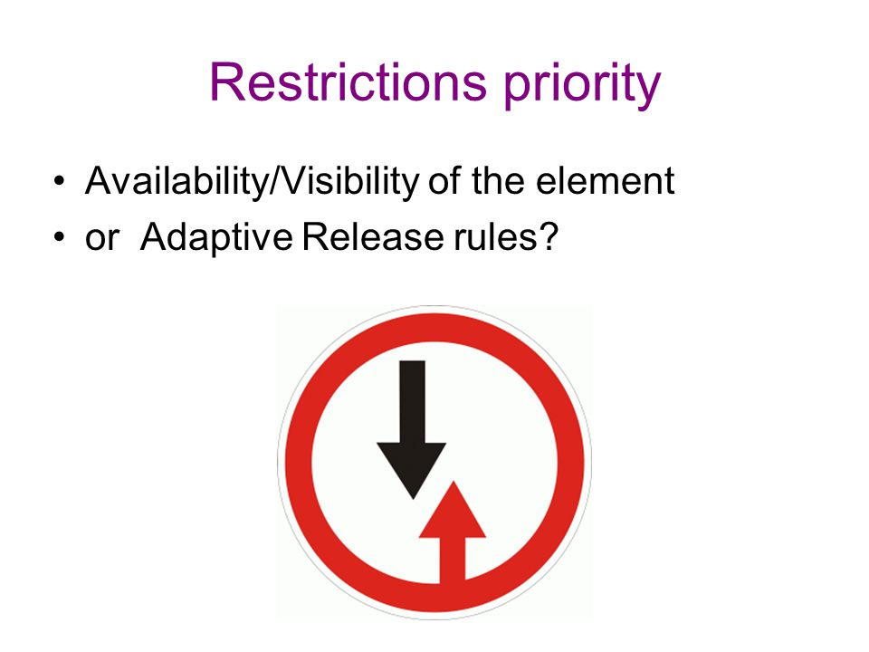 Restrictions priority Availability/Visibility of the element or Adaptive Release rules