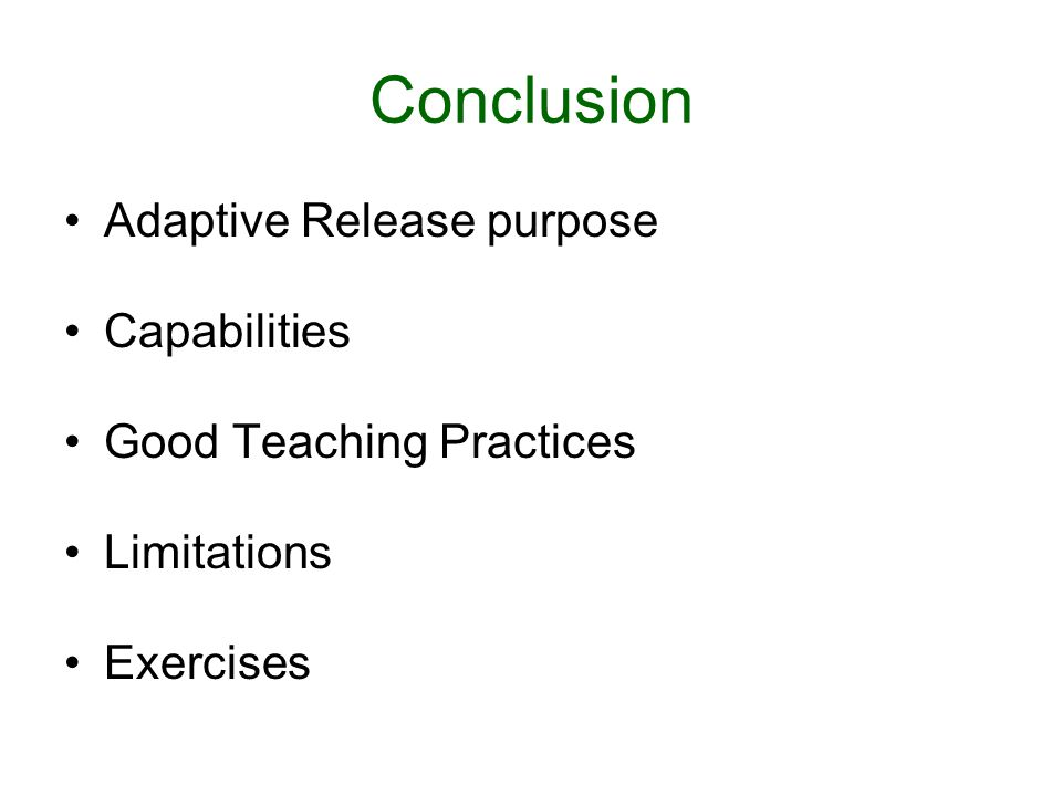 Conclusion Adaptive Release purpose Capabilities Good Teaching Practices Limitations Exercises