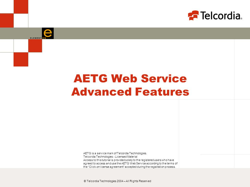 © Telcordia Technologies 2004 – All Rights Reserved AETG Web Service Advanced Features AETG is a service mark of Telcordia Technologies.