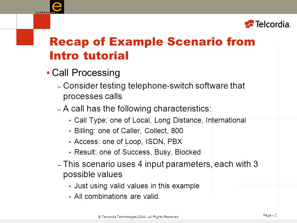 Page – 2 © Telcordia Technologies 2004 – All Rights Reserved Recap of Example Scenario from Intro tutorial Call Processing – Consider testing telephon