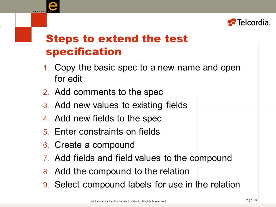 Page – 9 © Telcordia Technologies 2004 – All Rights Reserved Steps to extend the test specification 1.