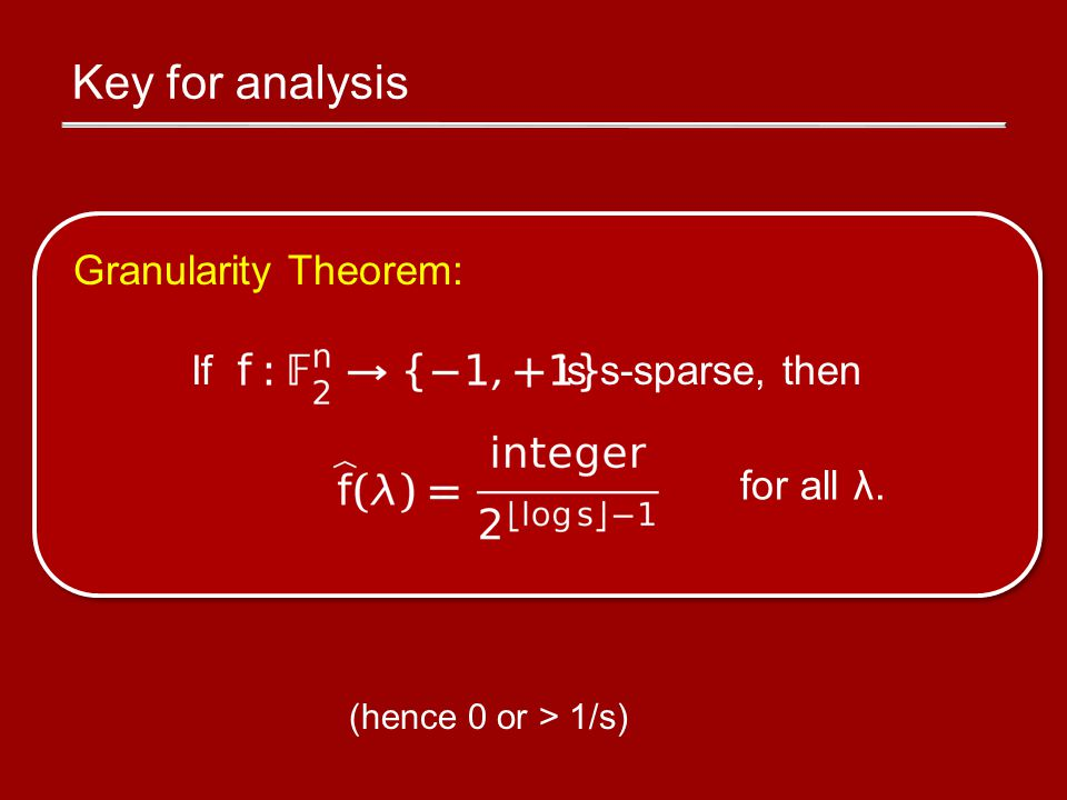 Key for analysis Granularity Theorem: If is s-sparse, then for all λ. (hence 0 or > 1/s)
